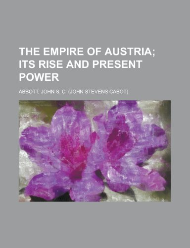 The Empire of Austria John Stevens Cabot Abbott
