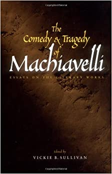 com the comedy and tragedy of machiavelli essays on the  the comedy and tragedy of machiavelli essays on the literary works