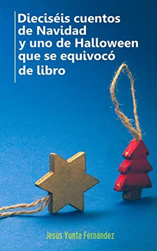 Dieciséis cuentos de Navidad y uno de Halloween que se equivocó de libro (Spanish -