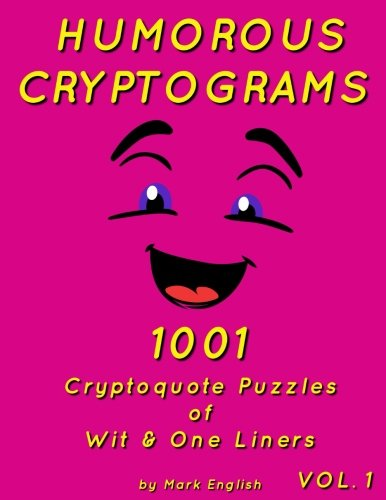 Download Humorous Cryptograms: 1001 Cryptoquote Puzzles of Wit & One Liners, Volume 1 pdf
