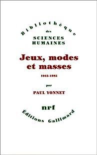 Jeux, modes et masses, 1945-1985 par Paul Yonnet