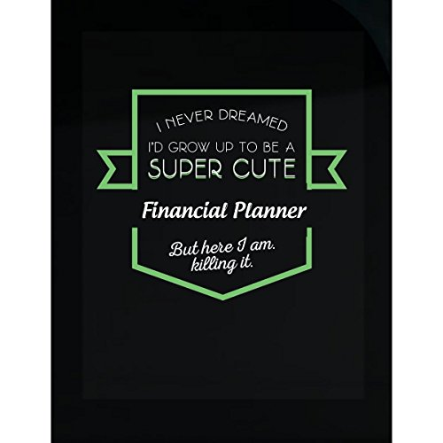 I Never Dreamed Grow Up Cute Financial Planner Am Killing It. - Sticker