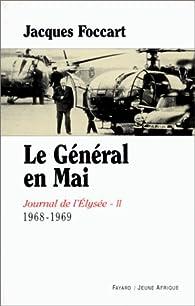 Journal de l'Elysée. Tome 2 : Le Général en mai, 1968-1969 par Jacques Foccart