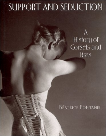 Support and Seduction: The History of Corsets and Bras (Abradale Books)