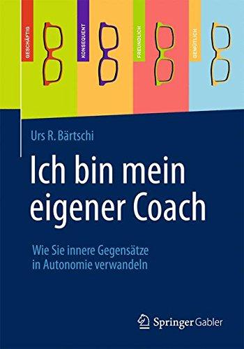 Ich bin mein eigener Coach: Wie Sie innere Gegensätze in Autonomie verwandeln (German Edition)