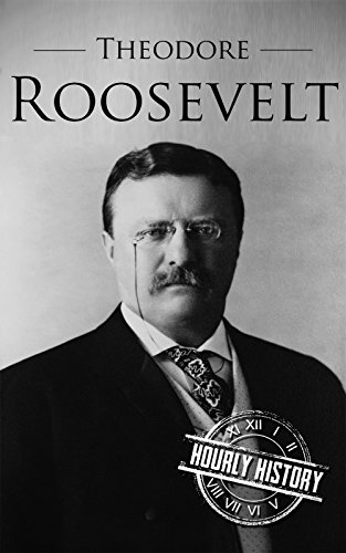 Theodore Roosevelt: A Life From Beginning to End (One Hour History US Presidents Book 5)