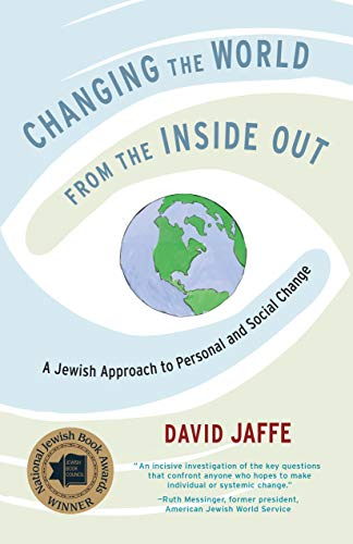 Changing the World from the Inside Out: A Jewish Approach to Personal and Social Change