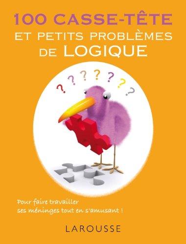 100 casse-tête et petits problèmes de logique: P...