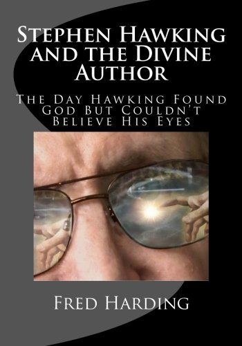 Stephen Hawking and the Divine Author: The Day Hawking Found God But Could't Believe His Eyes