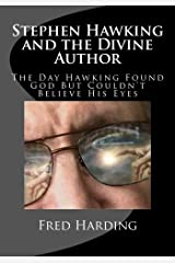 Stephen Hawking and the Divine Author: The Day Hawking Found God But Could't Believe His Eyes Paperback