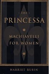 The Princessa: Machiavelli for Women by Harriet Rubin (1997-03-17) Hardcover
