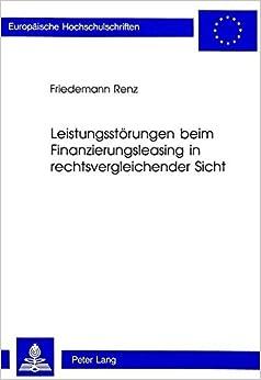 Leistungsstoerungen Beim Finanzierungsleasing in Rechtsvergleichender Sicht (Europaeische Hochschulschriften / European University Studie)
