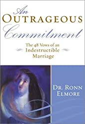 Outrageous Commitment, An: The 48 Vows of an Indestructible Marriage