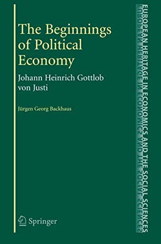 The Beginnings of Political Economy: Johann Heinrich Gottlob von Justi (The European Heritage in Economics and the Socia