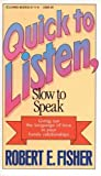 Quick to Listen Slow to Speak   [QUICK TO LISTEN SLOW TO SPEAK] [Paperback]