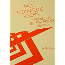 Progress in Self Psychology, V. 8: New Therapeutic Visions