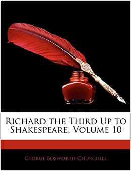 Richard the Third Up to Shakespeare, Volume 10