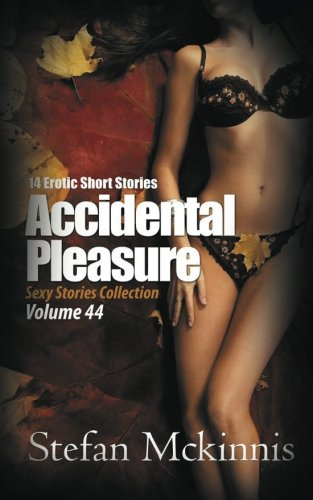 Accidental Pleasure: 14 Erotic Short Stories (Sexy Stories Collection) (Volume 44)