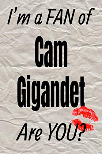 - I'm a FAN of Cam Gigandet Are YOU? creative writing lined journal: Promoting fandom and creativity through journaling...one day at a time (Actors series)