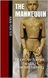 The Mannequin : I'll never forget the day it started talking. (What Lies Ahead Book 19861962)