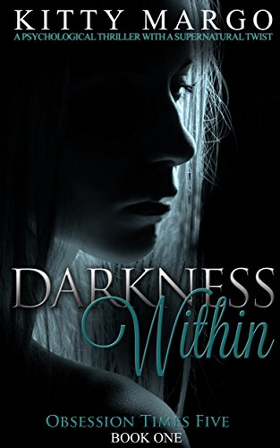 Book: Darkness Within - A Psychological Thriller With A Supernatural Twist (Obsession Times Five Book 1) by Kitty Margo