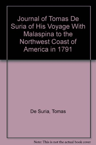 Journal of Tomas De Suria of His Voyage With Malaspina to the Northwest Coast of America in 1791 (English and Spanish Edition)