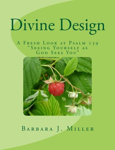 Divine Design: A Fresh Look at Psalm 139  Seeing Yourself as God Sees You