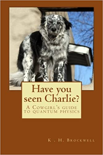 Book Have You Seen Charlie?: A Cowgirls Guide to Quantum Physics