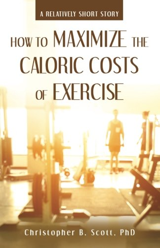 Download How to Maximize the Caloric Costs of Exercise: A Relatively Short Story pdf