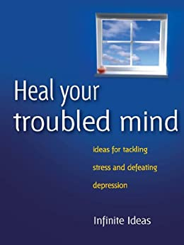 Heal your troubled mind: Ideas for tackling stress and defeating depression (Brilliant Little Ideas) by [Ideas, Infinite, Dosani, Dr Sabina]