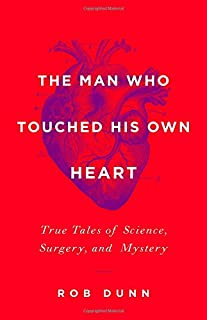 Book Cover: The Man Who Touched His Own Heart: True Tales of Science, Surgery, and Mystery
