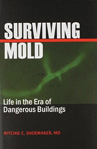 By Ritchie C. Shoemaker MD Surviving Mold: Life in the Era of Dangerous Buildings (First) (Shoemaker Mold)