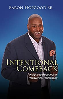 Intentional Comeback: Insights to Rebounding, Recovering, and Redeeming by [Hopgood Sr., Baron]