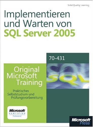 Implementieren und Warten von Microsoft SQL Server 2005 - Original Microsoft Training für Examen 70-431: Praktisches Selbststudium und Prüfungsvorbereitung