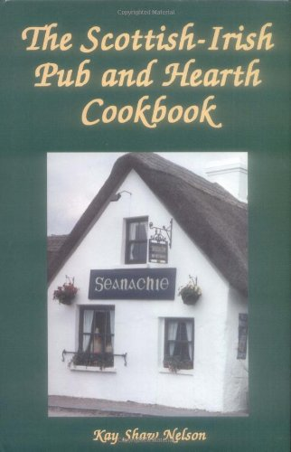 - The Scottish-Irish Pub and Hearth Cookbook: Recipes and Lore from Celtic Kitchens