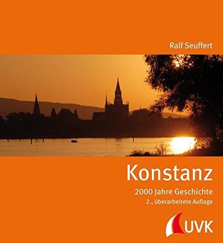 Konstanz. 2000 Jahre Geschichte Gebundenes Buch – 17. Juli 2013 Ralf Seuffert UVK Verlagsgesellschaft 3867642095 Geisteswissenschaften