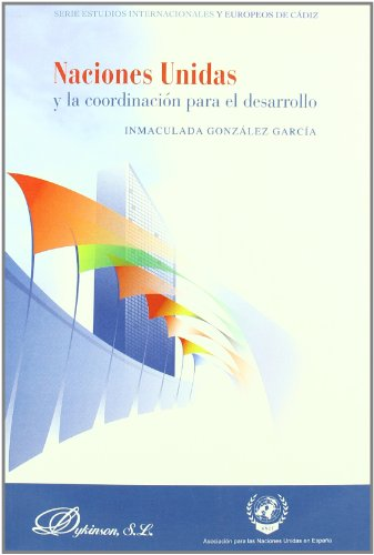 Naciones Unidas y la coordinación para el desarrollo  [González García, Inmaculada] (Tapa Blanda)