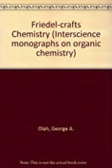 Friedel-crafts Chemistry (Interscience monographs on organic chemistry)