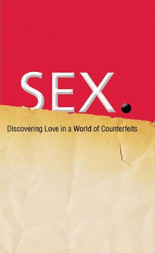 SEX:  Discovering Real Love in a World of Counterfeits