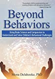 img - for Beyond Behaviors: Using Brain Science and Compassion to Understand and Solve Children's Behavioral Challenges book / textbook / text book