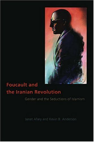Foucault and the Iranian Revolution: Gender and the Seductions of IslamismKevin B. Anderson