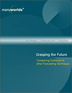 Grasping the Future : Comparing Scenario Planning to other Forecasting Techniques (B00005R4KS) | Amazon Products