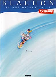 10 ans de dessins à L'Equipe magazine par Roger Blachon