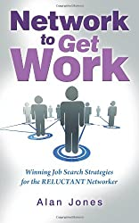 Network To Get Work: Winning Job Search Strategies for the Reluctant Networker