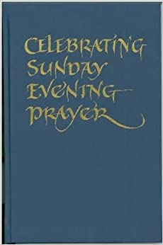 Celebrating Sunday Evening Prayer: a resource for parishes and communities
