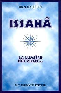 Issahâ : La lumière qui vient... par Jean d' Argoun
