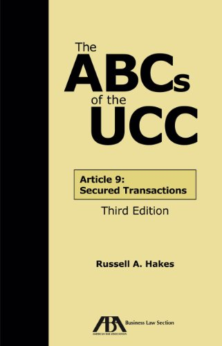 The ABCs of the UCC: Article 9: Secured Transactions