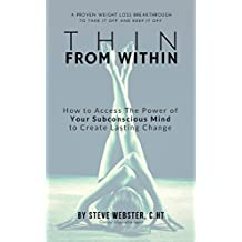 Thin From Within: The Proven Breakthrough to  Take It Off and Keep It Off!
