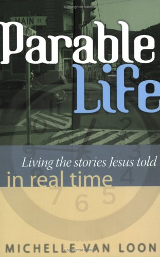 Download Parable Life: Living the Stories of Jesus in Real Time PDF