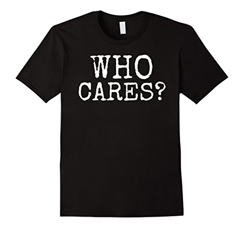 Funny Who Cares Bad Attitude T-shirt ()